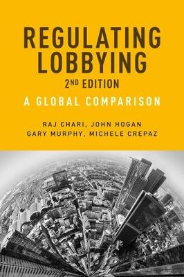 Regulating Lobbying: A Global Comparison, 2nd Edition by Raj Chari
