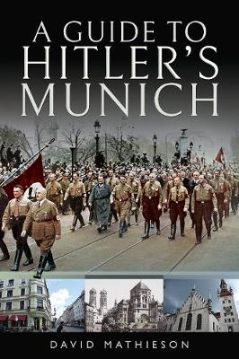 A Guide to Hitler's Munich by David Mathieson