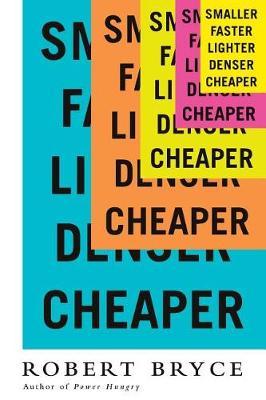Smaller Faster Lighter Denser Cheaper by Bryce