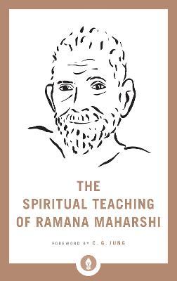 The Spiritual Teaching Of Ramana Maharshi by Ramana Maharshi
