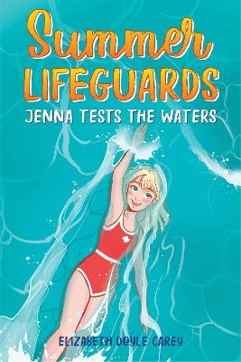 Summer Lifeguards: Jenna Tests the Waters by Elizabeth Doyle Carey