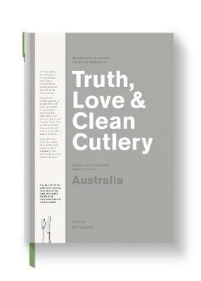 Truth, Love & Clean Cutlery: A New Way of Choosing Where to Eat in Australia book