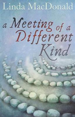 A Meeting of a Different Kind by Linda MacDonald