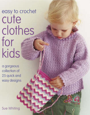 Easy-to-Crochet Cute Clothes for Kids by Sue Whiting