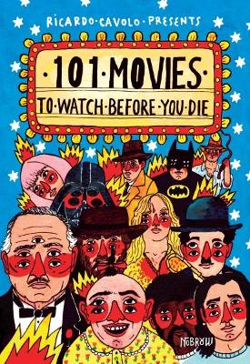 101 Movies to Watch Before You Die by Ricardo Cavolo