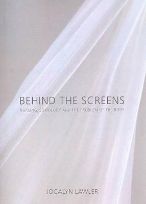 Behind the Screeens: Nursing, Somology and the Problem of the Body by Jocalyn Lawler