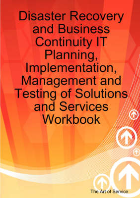 Disaster Recovery and Business Continuity It Planning, Implementation, Management and Testing of Solutions and Services Workbook by Gerard Blokdijk