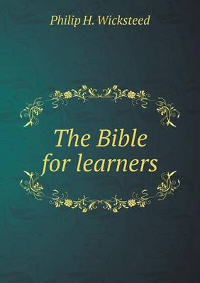 The Bible for Learners by Philip H Wicksteed