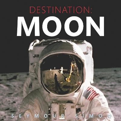 Destination: Moon by Seymour Simon