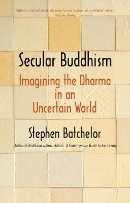 Secular Buddhism by Stephen Batchelor