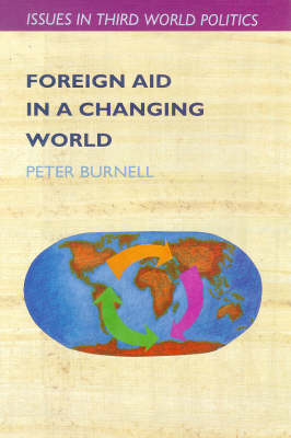 Foreign Aid in a Changing World by Peter Burnell