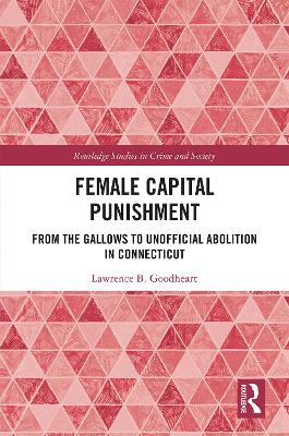 Female Capital Punishment: From the Gallows to Unofficial Abolition in Connecticut by Lawrence B. Goodheart