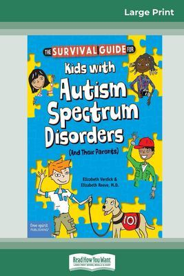 The Survival Guide for Kids with Autism Spectrum Disorders (And Their Parents) (16pt Large Print Edition) book