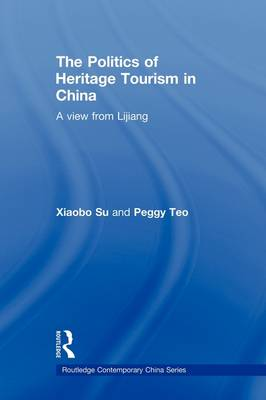 The Politics of Heritage Tourism in China by Xiaobo Su