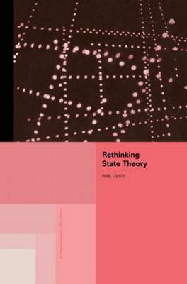 Rethinking State Theory by Mark J Smith
