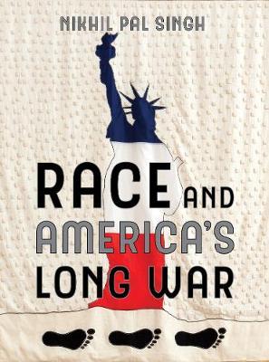 Race and America's Long War by Nikhil Pal Singh