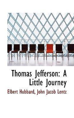 Thomas Jefferson: A Little Journey by John Jacob Lentz Elbert Hubbard