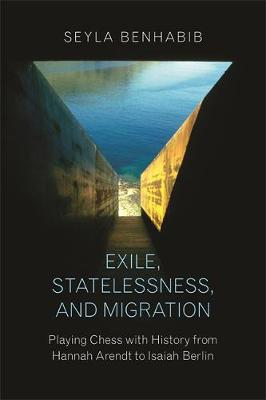 Exile, Statelessness, and Migration by Seyla Benhabib