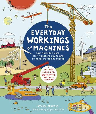 The Everyday Workings of Machines: How machines work, from toasters and trains to hovercrafts and robots by Steve Martin