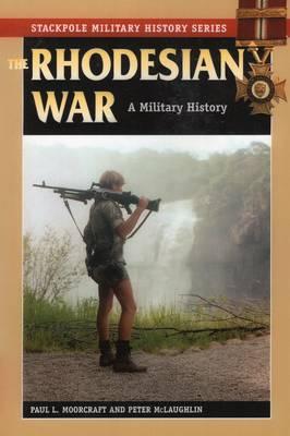 The Rhodesian War by Paul L. Moorcraft
