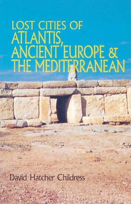 Lost Cities of Atlantis, Ancient Europe & the Mediterranean by David Hatcher Childress