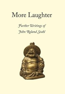 More Laughter: Further Writings of John Roland Stahl by John Roland Stahl