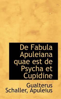 de Fabula Apuleiana Quae Est de Psycha Et Cupidine by Gualterus Schaller Apuleius