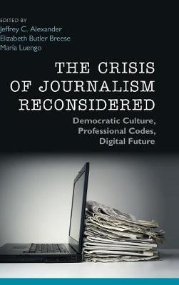 The Crisis of Journalism Reconsidered by Jeffrey C. Alexander