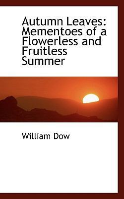 Autumn Leaves: Mementoes of a Flowerless and Fruitless Summer by William Dow
