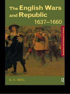 English Wars and Republic, 1637-1660 by Graham E. Seel