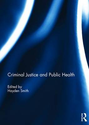 Criminal Justice and Public Health by Hayden Smith