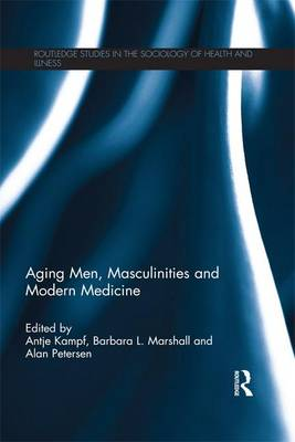 Aging Men, Masculinities and Modern Medicine by Antje Kampf