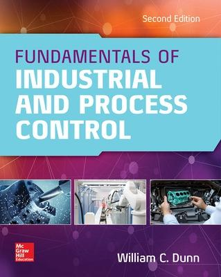 Fundamentals of Industrial Instrumentation and Process Control, Second Edition by William Dunn