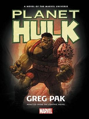 Hulk: Planet Hulk Prose Novel by Greg Pak