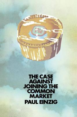 The Case against Joining the Common Market by Paul Einzig