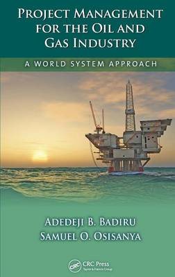 Project Management for the Oil and Gas Industry by Adedeji B. Badiru