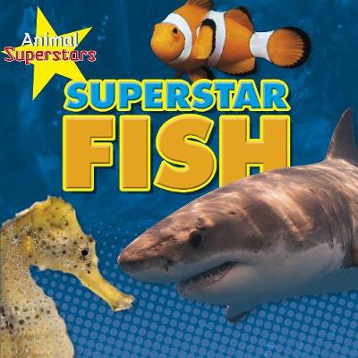 Fish Superstars by Louise Spilsbury
