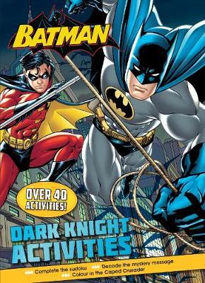 Batman Dark Knight Activities by Parragon Books Ltd