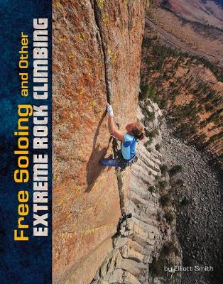 Free Soloing and other Extreme Rock Climbing book
