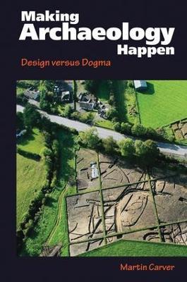 Making Archaeology Happen by Martin Oswald Hugh Carver