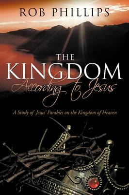 The Kingdom According to Jesus by Rob Phillips
