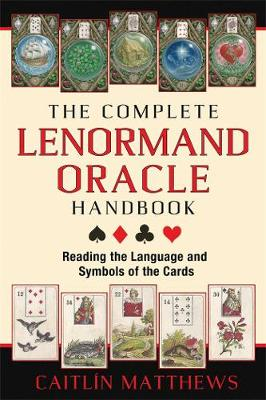 The Complete Lenormand Oracle Handbook by Caitlin Matthews