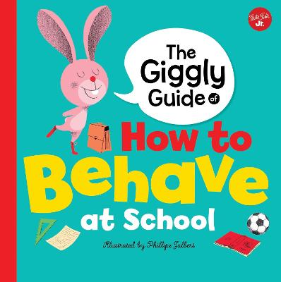 The Giggly Guide of How to Behave at School by Phillipe Jalbert