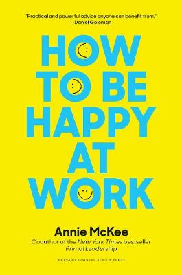How to Be Happy at Work by Annie McKee