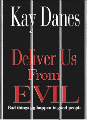 Deliver Us from Evil: Bad Things Do Happen to Good People by Kay Danes