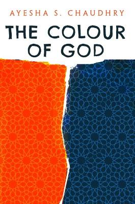 The Colour of God by Ayesha S. Chaudhry