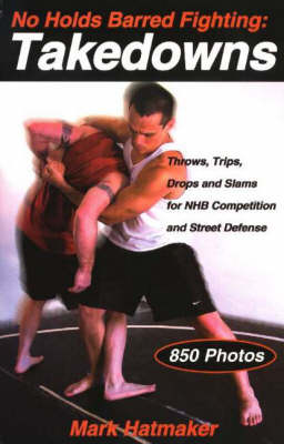 No Holds Barred Fighting -- Takedowns by Mark Hatmaker