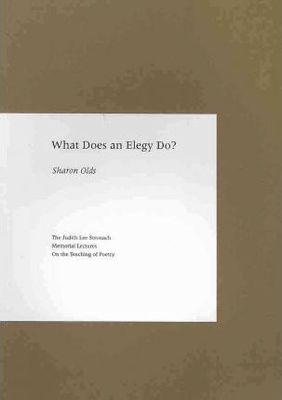 What Does an Elegy Do? by Sharon Olds