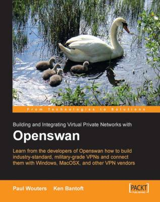 Openswan: Building and Integrating Virtual Private Networks by Paul Wouters