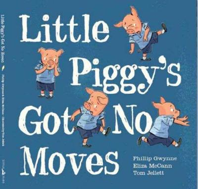 Little Piggy's Got no Moves by Phillip Gwynne